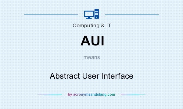 What does AUI mean? It stands for Abstract User Interface