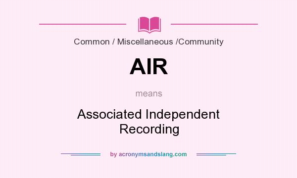 What does AIR mean? It stands for Associated Independent Recording