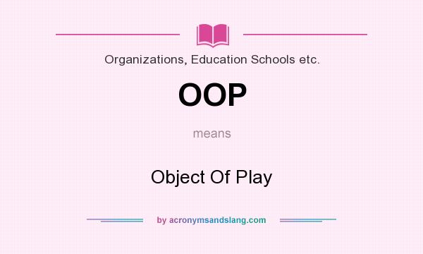 What does OOP mean? It stands for Object Of Play