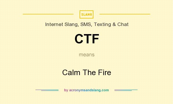 What does CTF mean? It stands for Calm The Fire