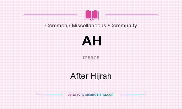 What does AH mean? It stands for After Hijrah