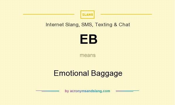 What does EB mean? It stands for Emotional Baggage