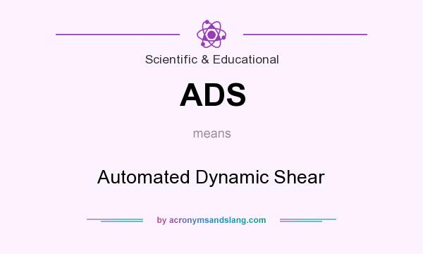 What does ADS mean? It stands for Automated Dynamic Shear