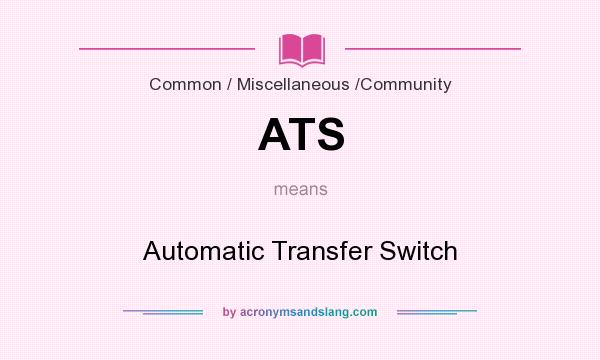 What does ATS mean? It stands for Automatic Transfer Switch