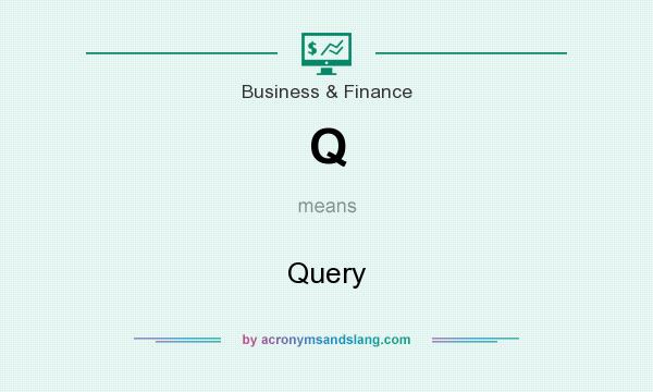 What does Q mean? It stands for Query