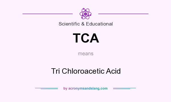 What does TCA mean? It stands for Tri Chloroacetic Acid