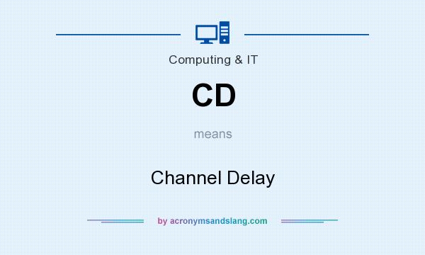 What does CD mean? It stands for Channel Delay