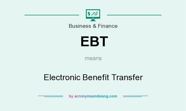 What does EBT mean? It stands for Electronic Benefit Transfer