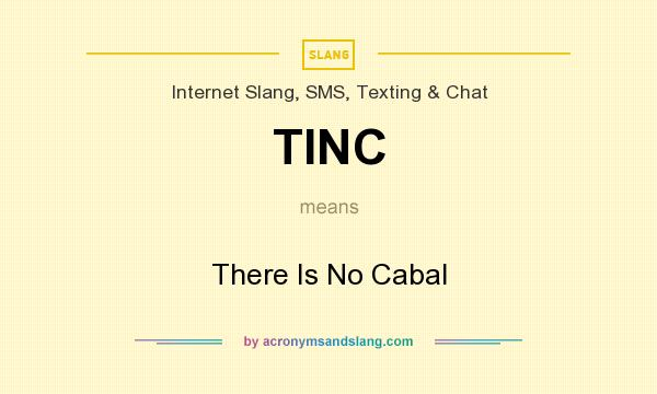 What does TINC mean? It stands for There Is No Cabal