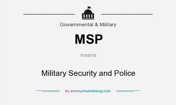 What does MSP mean? It stands for Military Security and Police