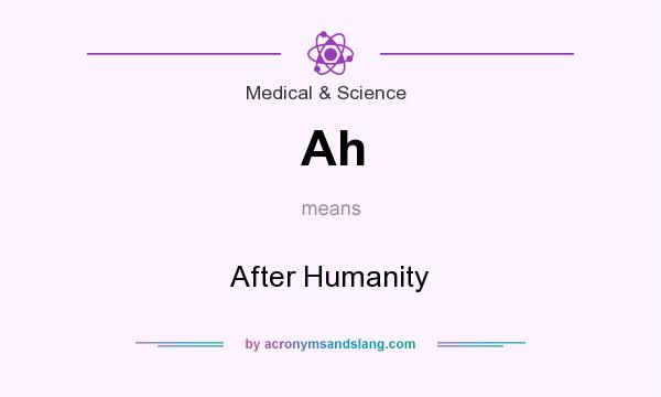 What does Ah mean? It stands for After Humanity