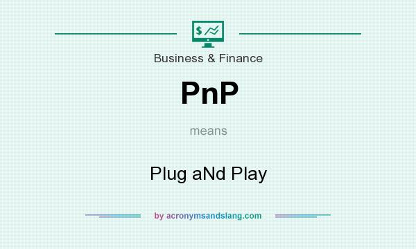 What does PnP mean? It stands for Plug aNd Play
