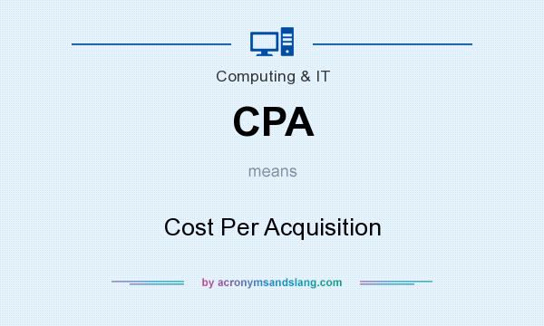 What does CPA mean? It stands for Cost Per Acquisition