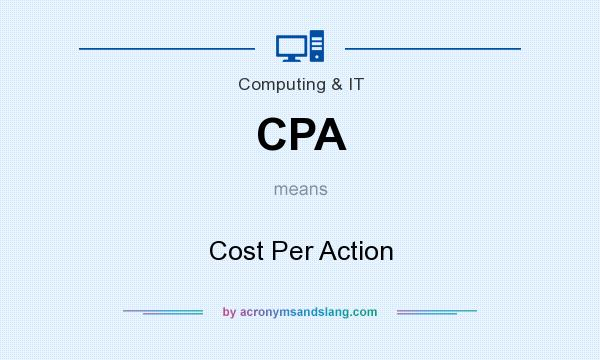 What does CPA mean? It stands for Cost Per Action