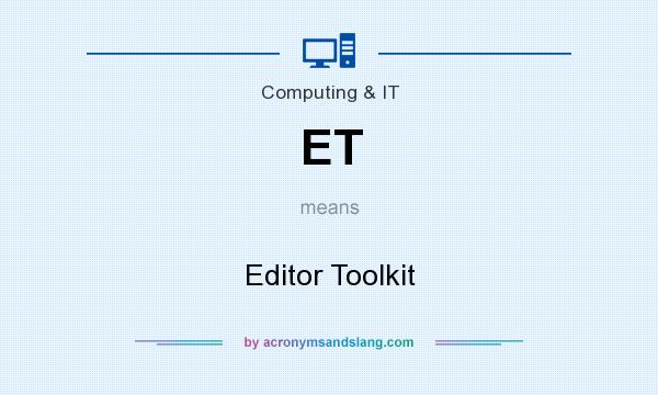What does ET mean? It stands for Editor Toolkit