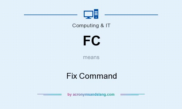 What does FC mean? It stands for Fix Command