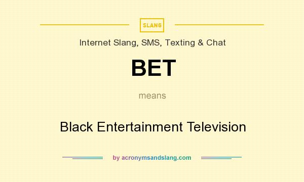 What does BET mean? It stands for Black Entertainment Television