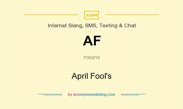 What does AF mean? It stands for April Fool`s