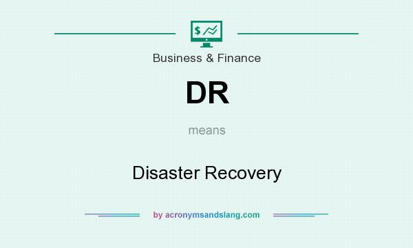What does DR mean? It stands for Disaster Recovery