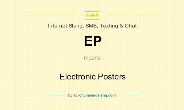 What does EP mean? It stands for Electronic Posters