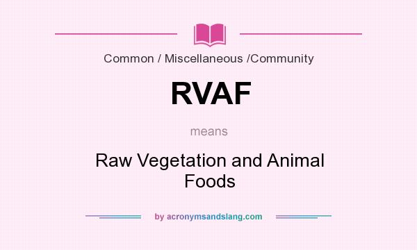 What does RVAF mean? It stands for Raw Vegetation and Animal Foods