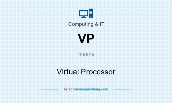 What does VP mean? It stands for Virtual Processor