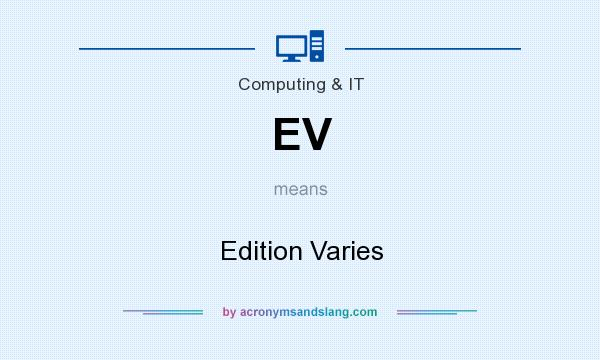 What does EV mean? It stands for Edition Varies