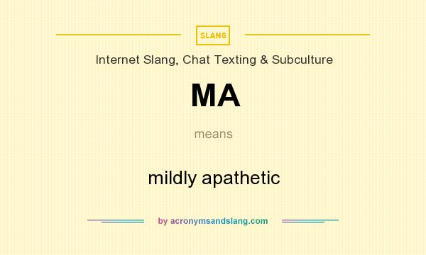 What does MA mean? It stands for mildly apathetic