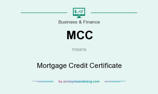 What does MCC mean? It stands for Mortgage Credit Certificate