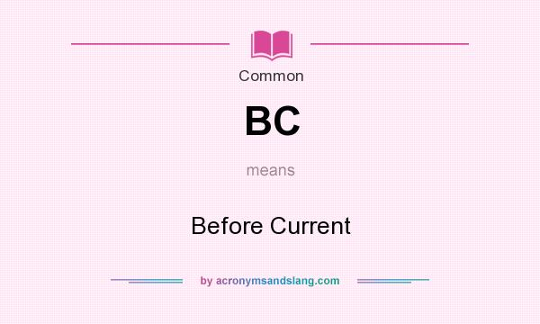 What does BC mean? It stands for Before Current