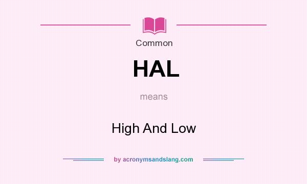 What does HAL mean? It stands for High And Low