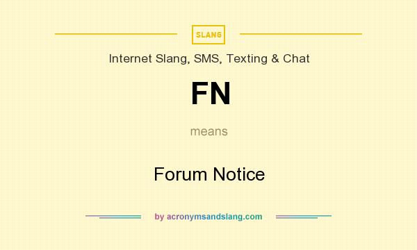 What does FN mean? It stands for Forum Notice