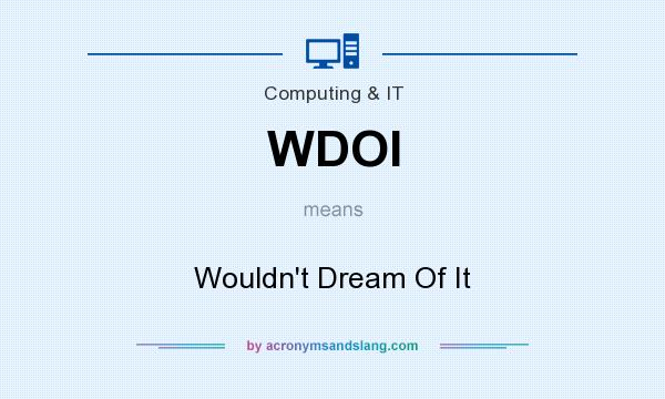 What does WDOI mean? It stands for Wouldn`t Dream Of It