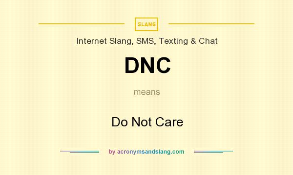 What does DNC mean? It stands for Do Not Care