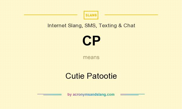 What does CP mean? It stands for Cutie Patootie