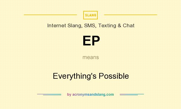What does EP mean? It stands for Everything`s Possible