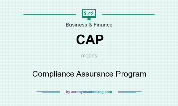 What does CAP mean? It stands for Compliance Assurance Program