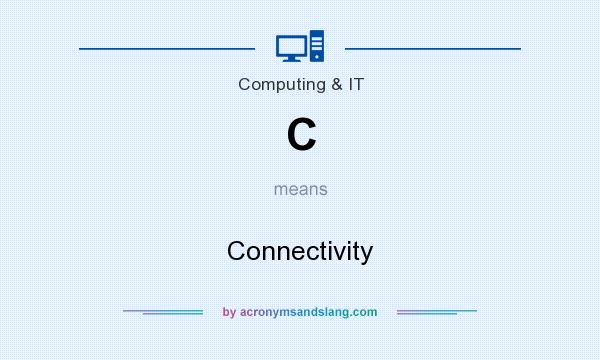 What does C mean? It stands for Connectivity