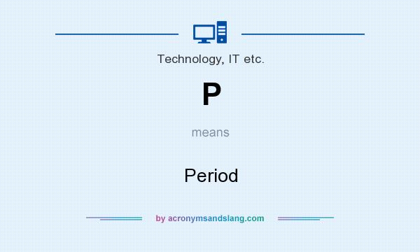 What does P mean? It stands for Period