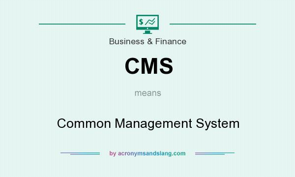 What does CMS mean? It stands for Common Management System