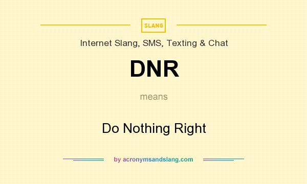 What does DNR mean? It stands for Do Nothing Right