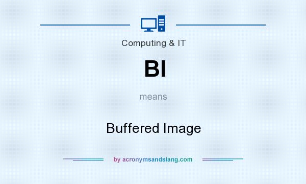 What does BI mean? It stands for Buffered Image