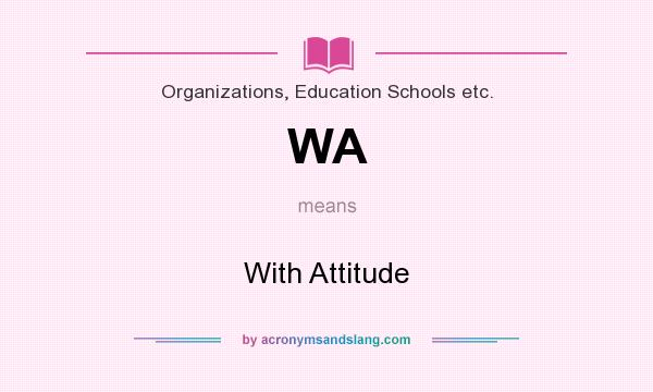 What does WA mean? It stands for With Attitude