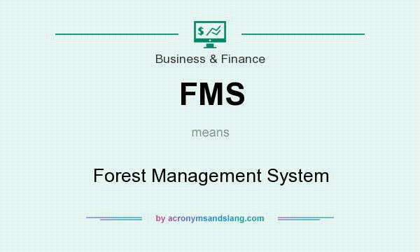 What does FMS mean? It stands for Forest Management System