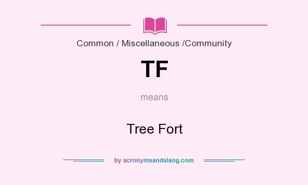 What does TF mean? It stands for Tree Fort