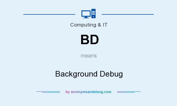 What does BD mean? It stands for Background Debug