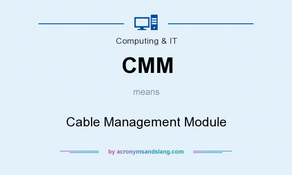 What does CMM mean? It stands for Cable Management Module