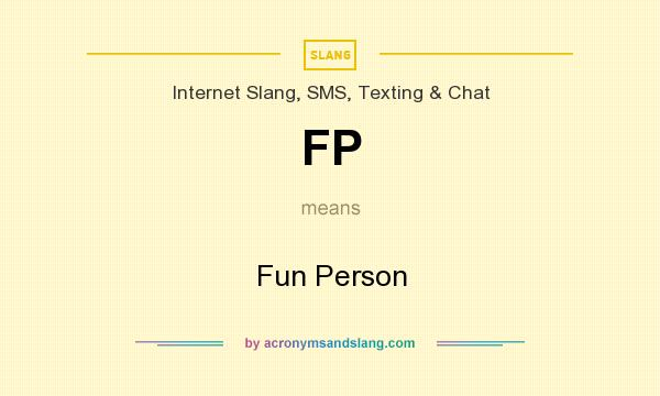 What does FP mean? It stands for Fun Person