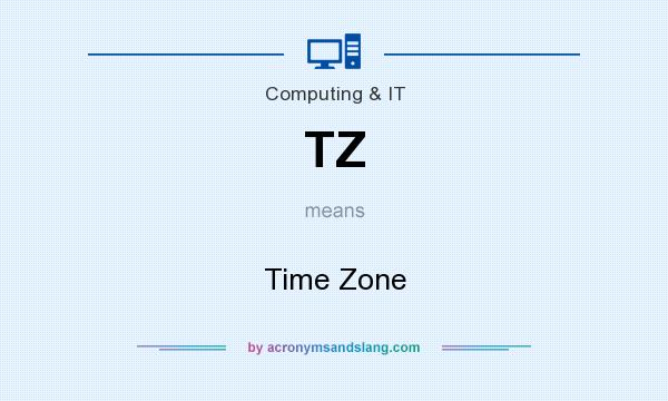 What does TZ mean? It stands for Time Zone
