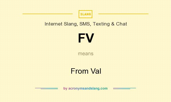 What does FV mean? It stands for From Val